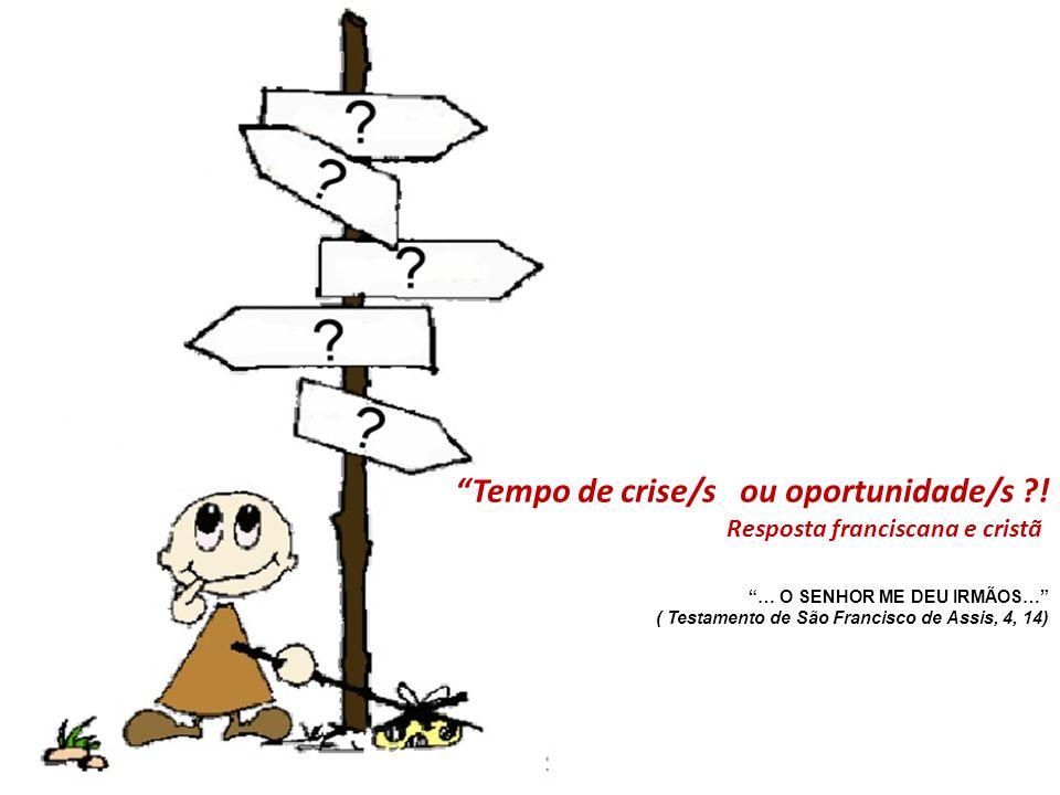 """""""Tempo de crise/s ou oportunidade/s ?! Resposta franciscana e cristã """"… O SENHOR ME DEU IRMÃOS…"""" ( Testamento de São Francisco de Assis, 4, 14)"""