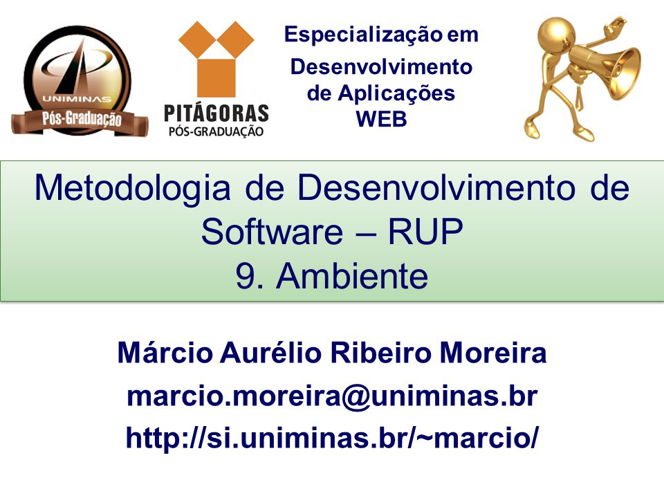 Especialização em Desenvolvimento de Aplicações WEB Metodologia de Desenvolvimento de Software – RUP 9.
