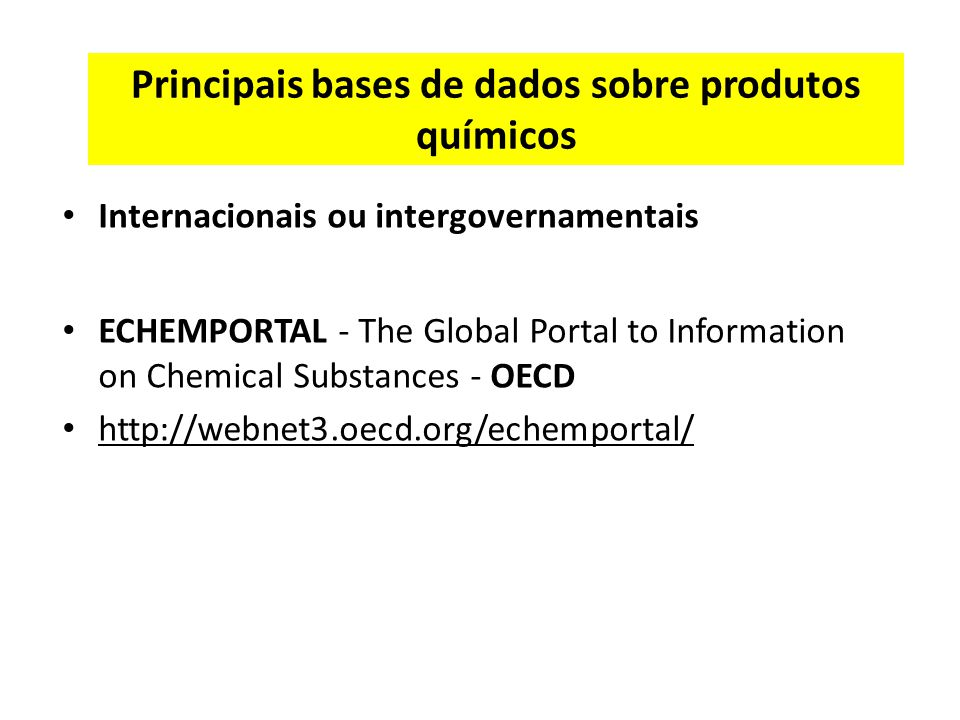 Principais bases de dados sobre produtos químicos Internacionais ou intergovernamentais ECHEMPORTAL - The Global Portal to Information on Chemical Sub