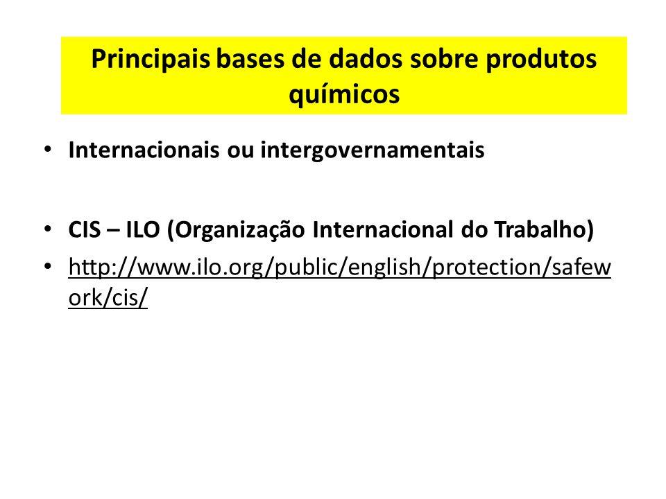 Principais bases de dados sobre produtos químicos Internacionais ou intergovernamentais CIS – ILO (Organização Internacional do Trabalho) http://www.ilo.org/public/english/protection/safew ork/cis/
