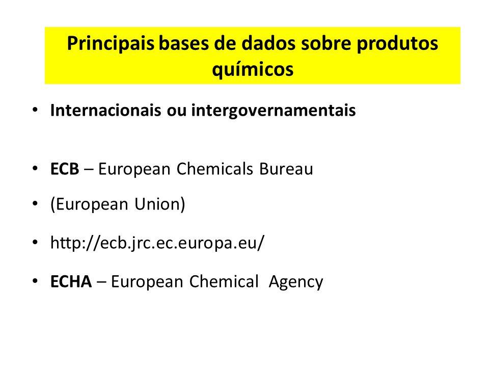 Principais bases de dados sobre produtos químicos Internacionais ou intergovernamentais ECB – European Chemicals Bureau (European Union) http://ecb.jrc.ec.europa.eu/ ECHA – European Chemical Agency