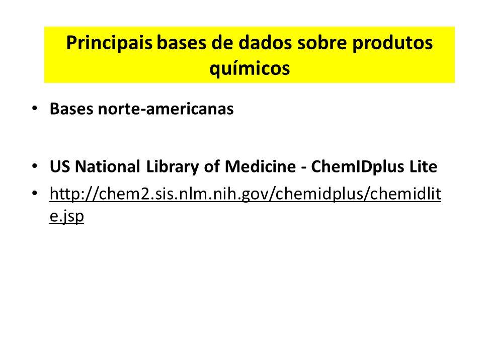 Principais bases de dados sobre produtos químicos Bases norte-americanas US National Library of Medicine - ChemIDplus Lite http://chem2.sis.nlm.nih.gov/chemidplus/chemidlit e.jsp