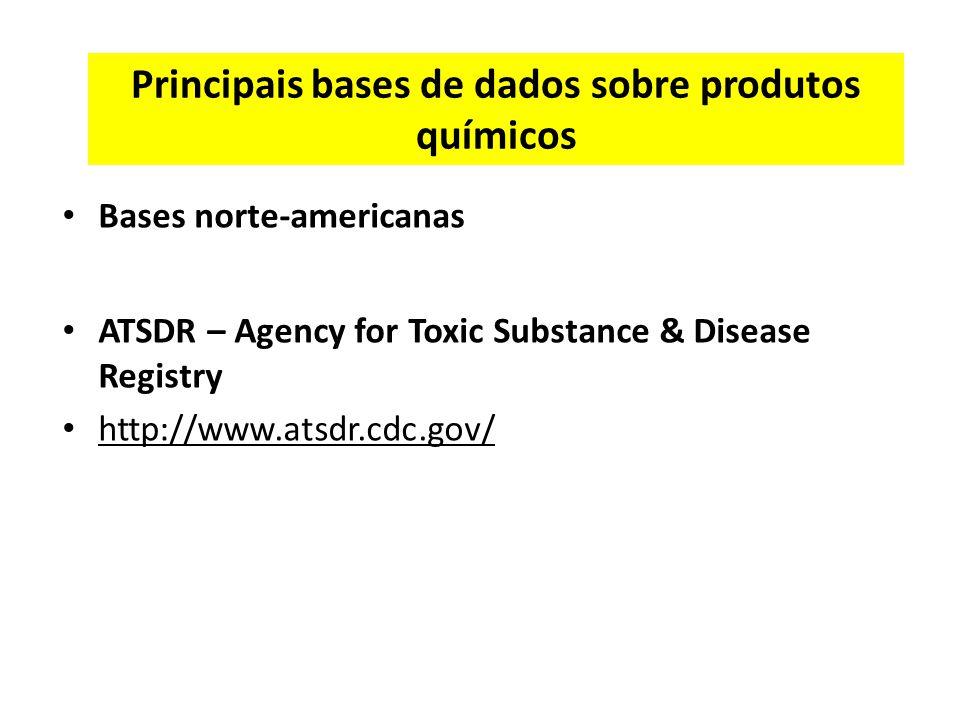 Principais bases de dados sobre produtos químicos Bases norte-americanas ATSDR – Agency for Toxic Substance & Disease Registry http://www.atsdr.cdc.gov/