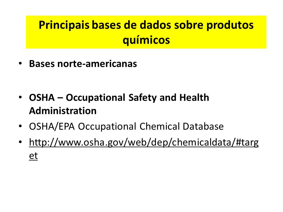 Principais bases de dados sobre produtos químicos Bases norte-americanas OSHA – Occupational Safety and Health Administration OSHA/EPA Occupational Ch
