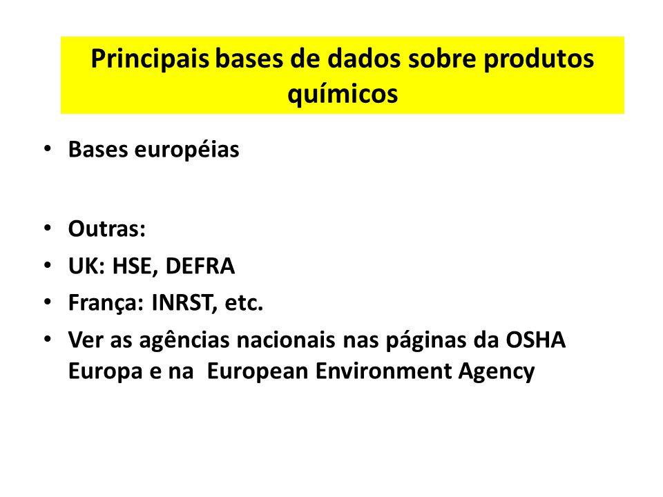 Principais bases de dados sobre produtos químicos Bases européias Outras: UK: HSE, DEFRA França: INRST, etc.