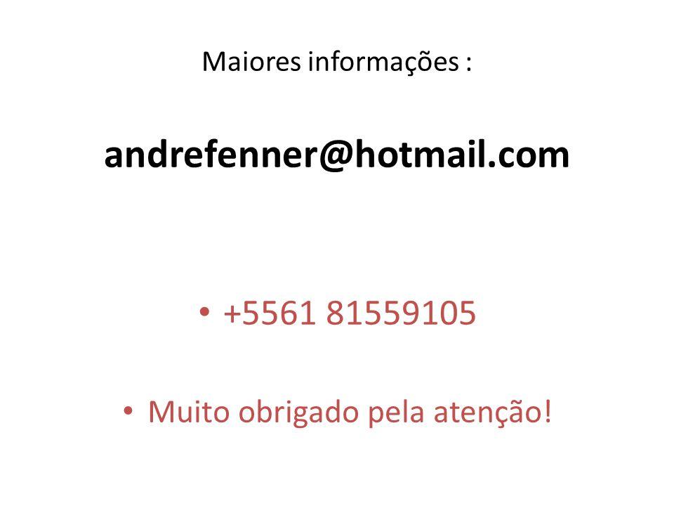 Maiores informações : andrefenner@hotmail.com +5561 81559105 Muito obrigado pela atenção!