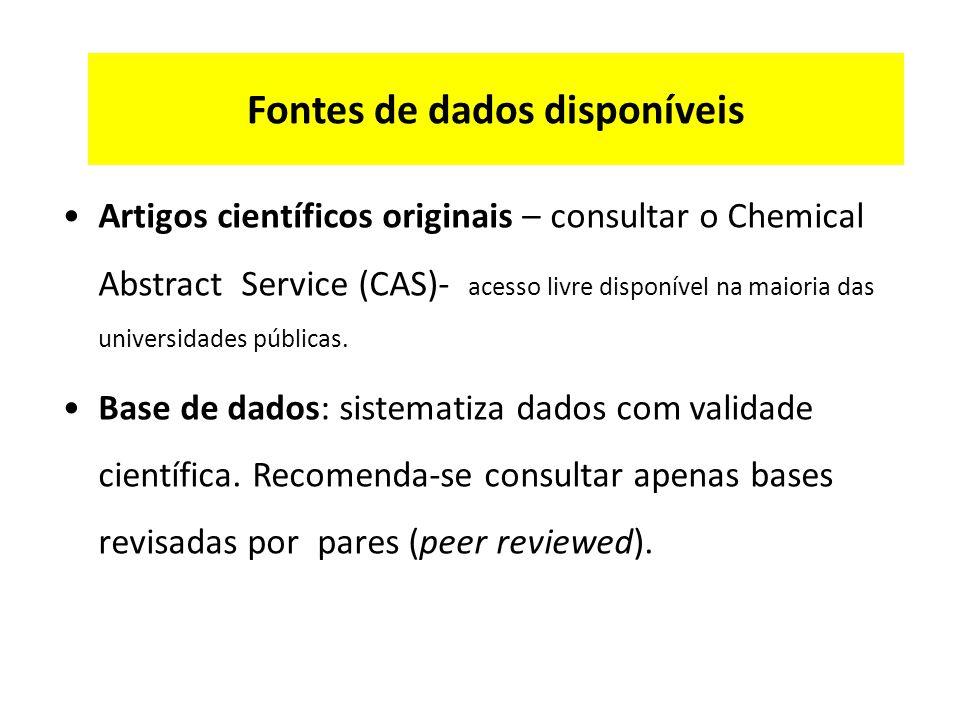 Fontes de dados disponíveis Artigos científicos originais – consultar o Chemical Abstract Service (CAS)- acesso livre disponível na maioria das universidades públicas.