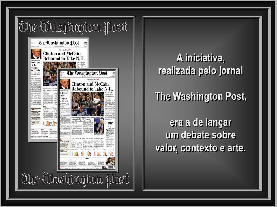 A iniciativa, realizada pelo jornal The Washington Post, era a de lançar um debate sobre valor, contexto e arte.