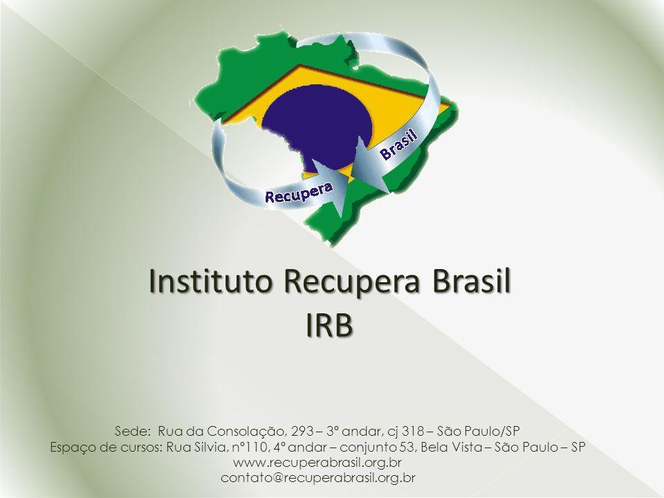Instituto Recupera Brasil IRB Sede: Rua da Consolação, 293 – 3º andar, cj 318 – São Paulo/SP Espaço de cursos: Rua Silvia, nº110, 4º andar – conjunto
