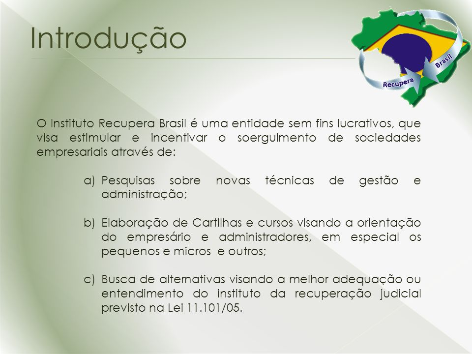 Introdução O Instituto Recupera Brasil é uma entidade sem fins lucrativos, que visa estimular e incentivar o soerguimento de sociedades empresariais a