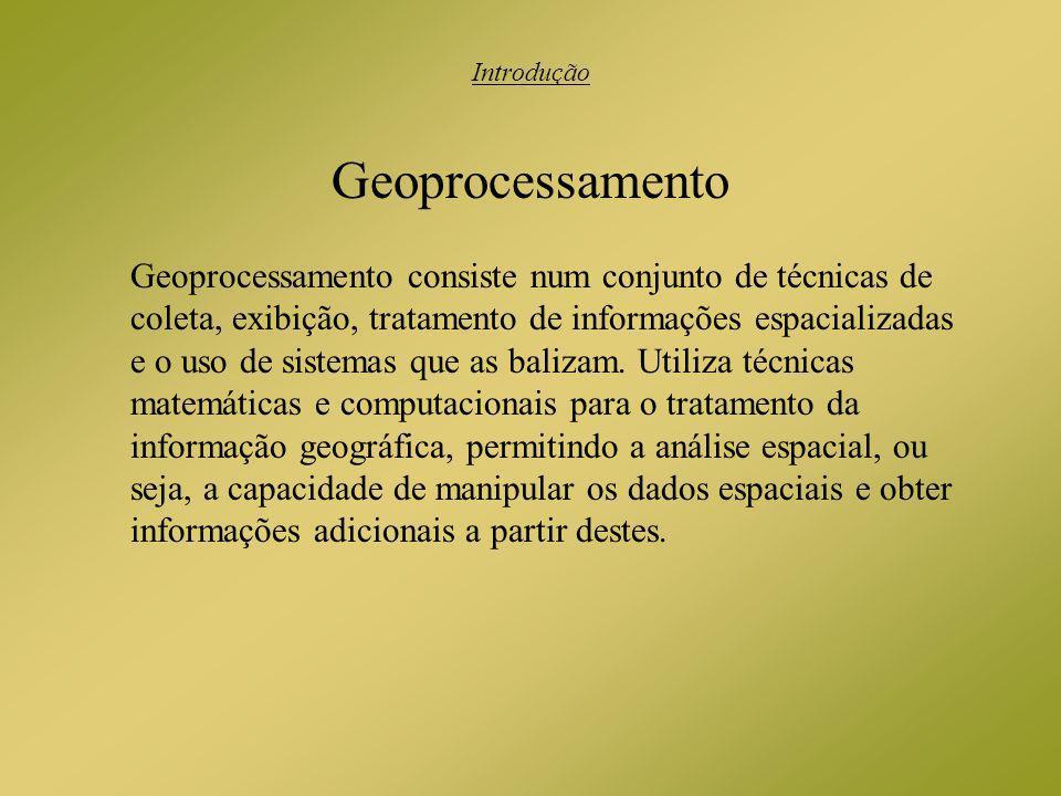 Geoprocessamento Geoprocessamento consiste num conjunto de técnicas de coleta, exibição, tratamento de informações espacializadas e o uso de sistemas