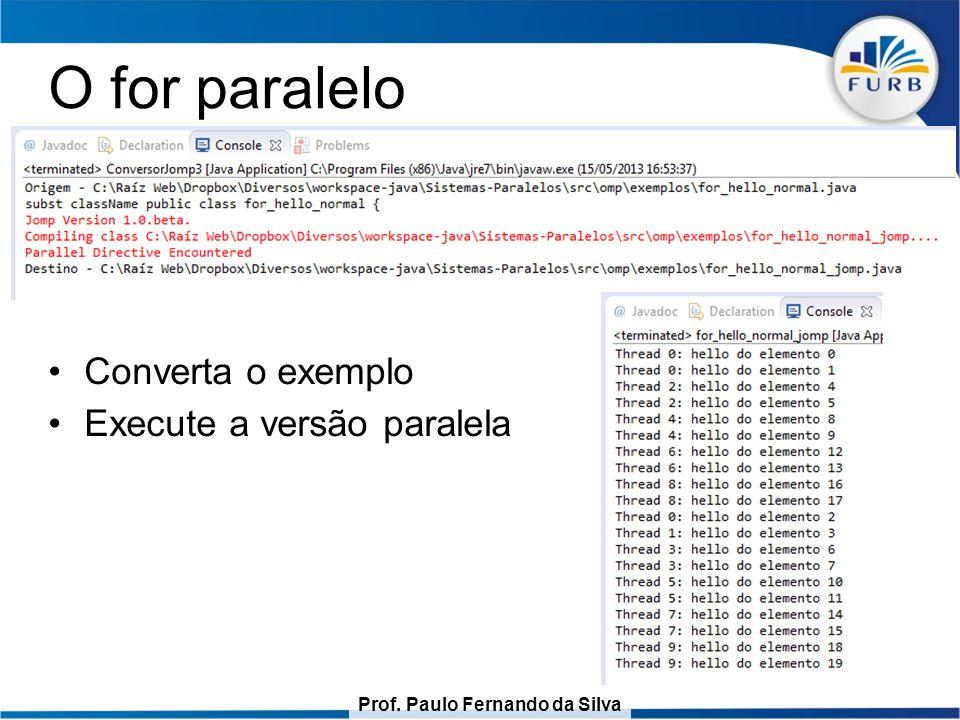 Prof. Paulo Fernando da Silva O for paralelo Converta o exemplo Execute a versão paralela