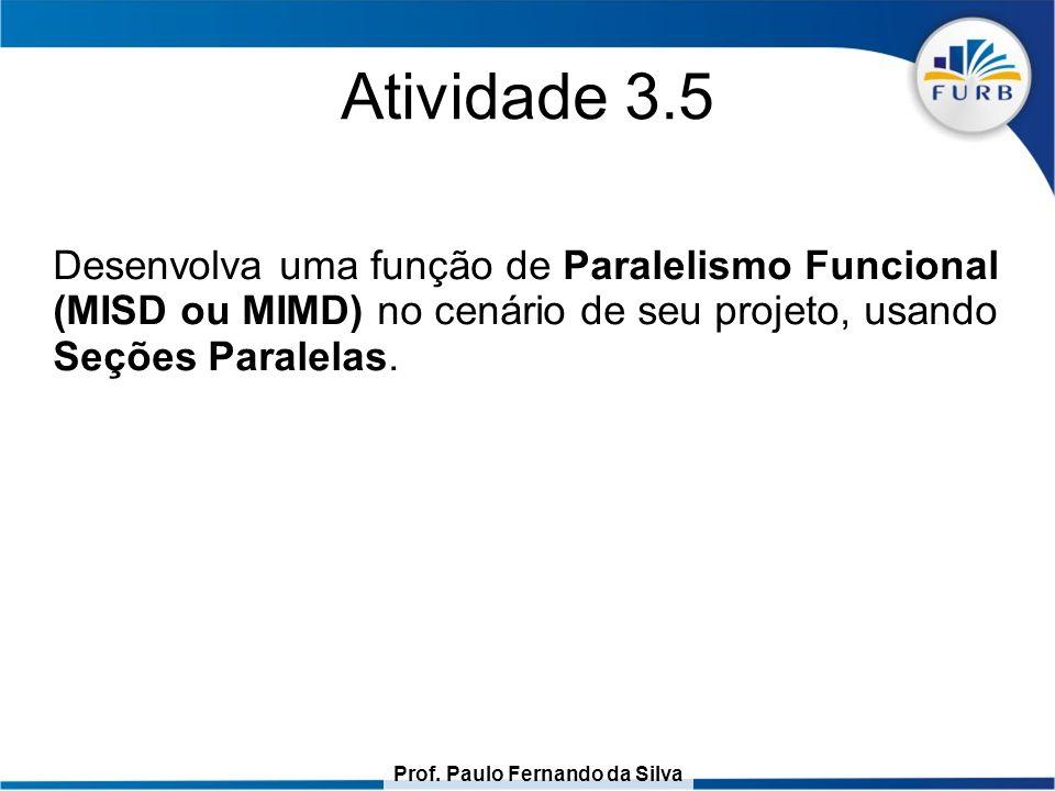 Prof. Paulo Fernando da Silva Atividade 3.5 Desenvolva uma função de Paralelismo Funcional (MISD ou MIMD) no cenário de seu projeto, usando Seções Par