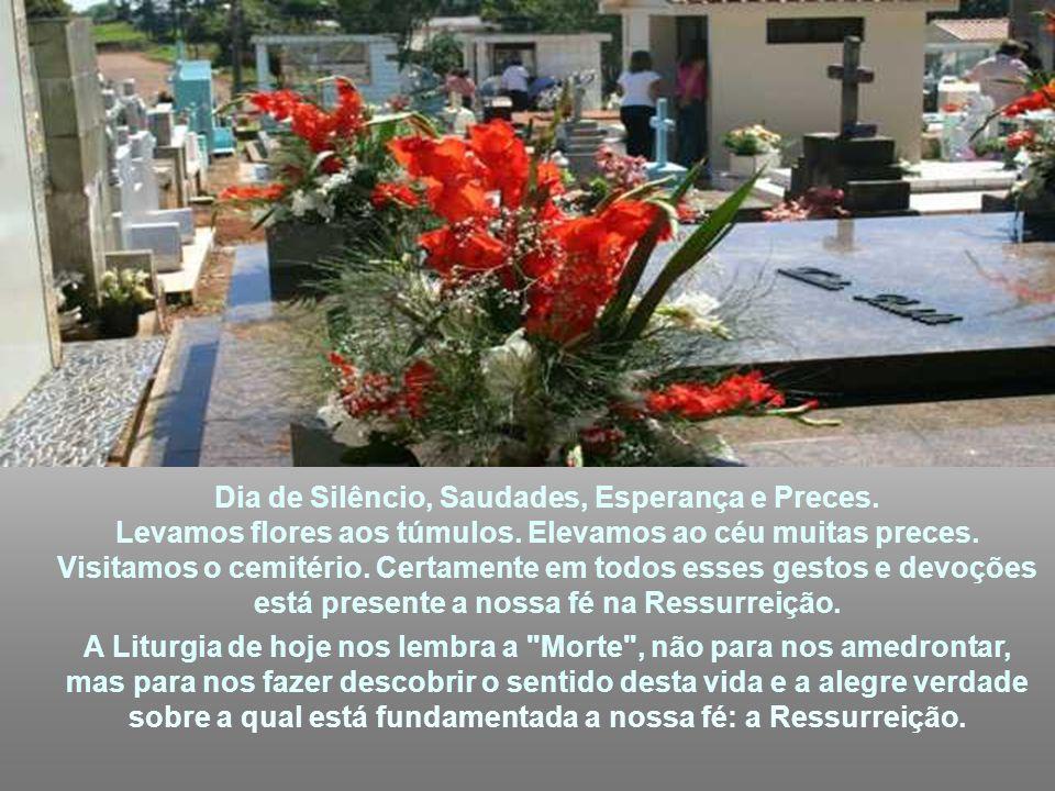Dia de Silêncio, Saudades, Esperança e Preces.Levamos flores aos túmulos.