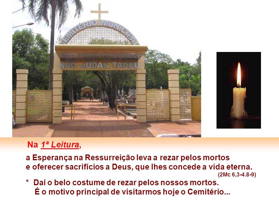 a Esperança na Ressurreição leva a rezar pelos mortos e oferecer sacrifícios a Deus, que lhes concede a vida eterna.