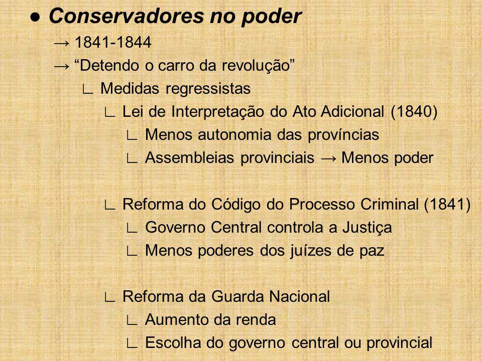 """● Conservadores no poder → 1841-1844 → """"Detendo o carro da revolução"""" ∟ Medidas regressistas ∟ Lei de Interpretação do Ato Adicional (1840) ∟ Menos au"""