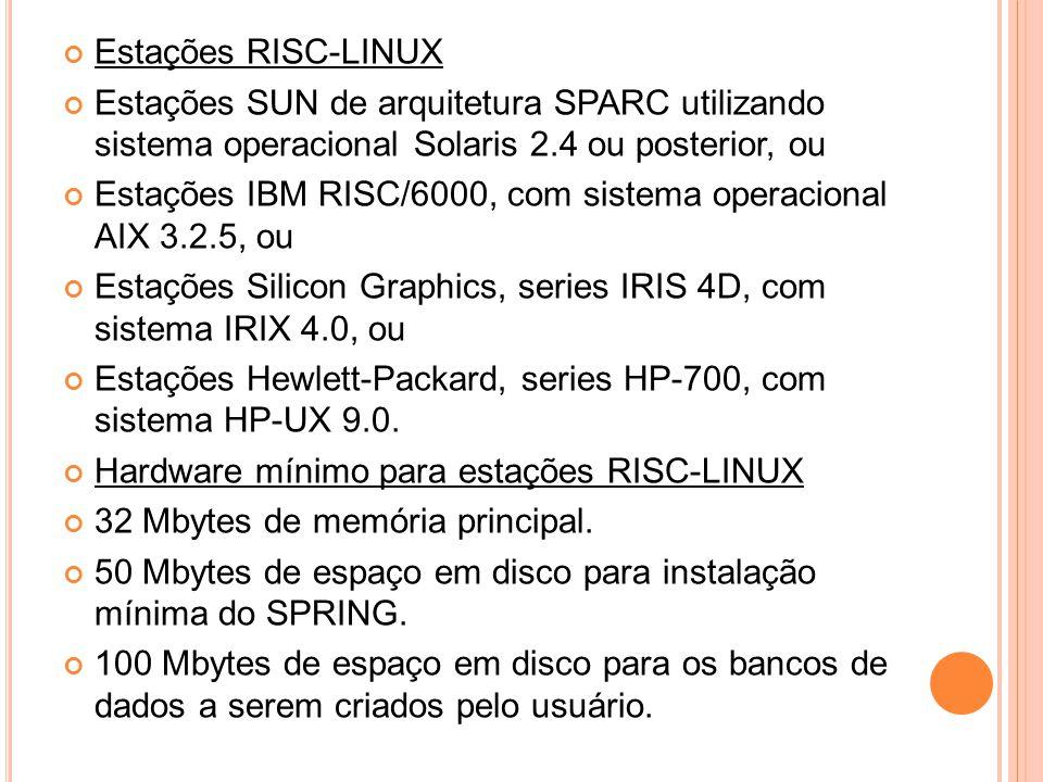 Estações RISC-LINUX Estações SUN de arquitetura SPARC utilizando sistema operacional Solaris 2.4 ou posterior, ou Estações IBM RISC/6000, com sistema