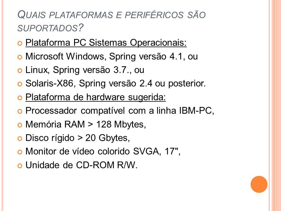 Q UAIS PLATAFORMAS E PERIFÉRICOS SÃO SUPORTADOS ? Plataforma PC Sistemas Operacionais: Microsoft Windows, Spring versão 4.1, ou Linux, Spring versão 3