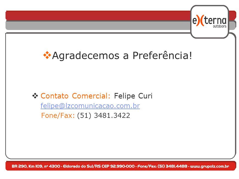  Agradecemos a Preferência!  Contato Comercial: Felipe Curi felipe@lzcomunicacao.com.br Fone/Fax: (51) 3481.3422