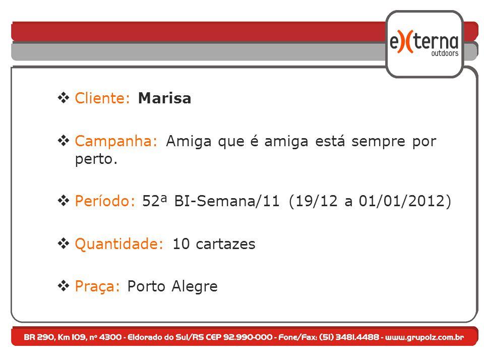  Cliente: Marisa  Campanha: Amiga que é amiga está sempre por perto.  Período: 52ª BI-Semana/11 (19/12 a 01/01/2012)  Quantidade: 10 cartazes  Pr