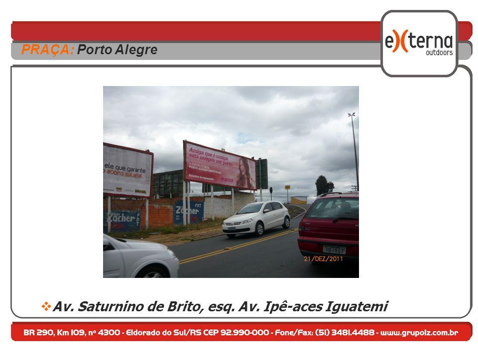  Av. Saturnino de Brito, esq. Av. Ipê-aces Iguatemi PRAÇA: Porto Alegre
