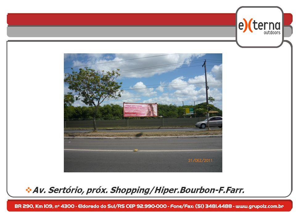  Av. Sertório, próx. Shopping/Hiper.Bourbon-F.Farr.