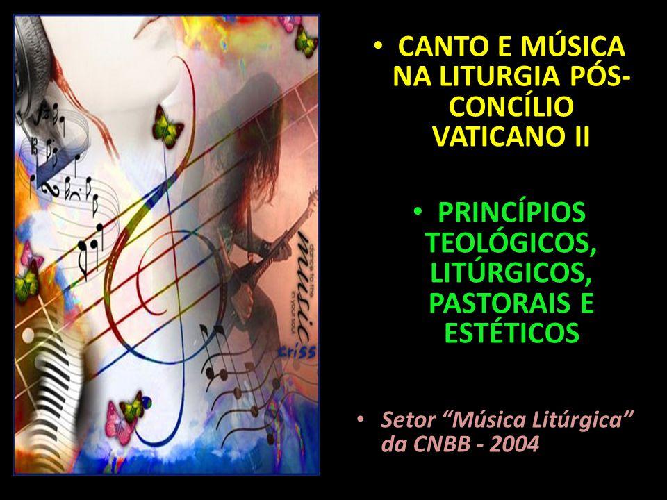 """CANTO E MÚSICA NA LITURGIA PÓS- CONCÍLIO VATICANO II PRINCÍPIOS TEOLÓGICOS, LITÚRGICOS, PASTORAIS E ESTÉTICOS Setor """"Música Litúrgica"""" da CNBB - 2004"""