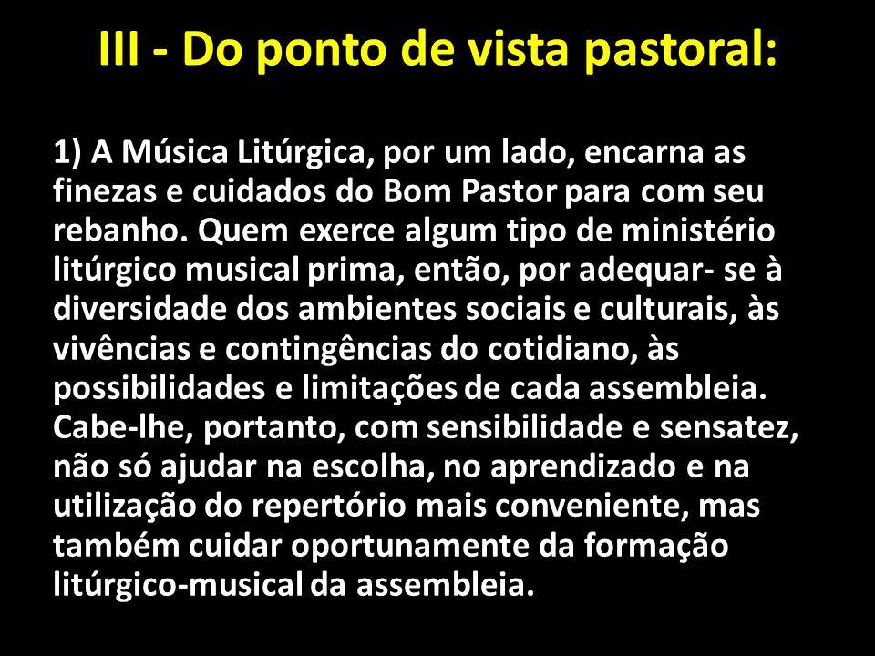III - Do ponto de vista pastoral: 1) A Música Litúrgica, por um lado, encarna as finezas e cuidados do Bom Pastor para com seu rebanho. Quem exerce al