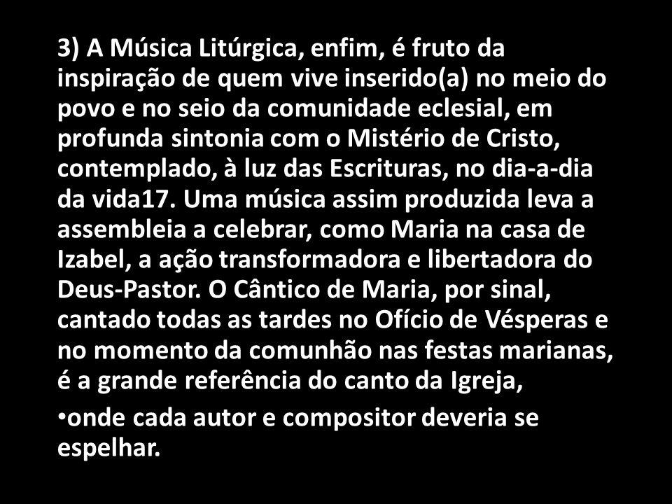 3) A Música Litúrgica, enfim, é fruto da inspiração de quem vive inserido(a) no meio do povo e no seio da comunidade eclesial, em profunda sintonia co