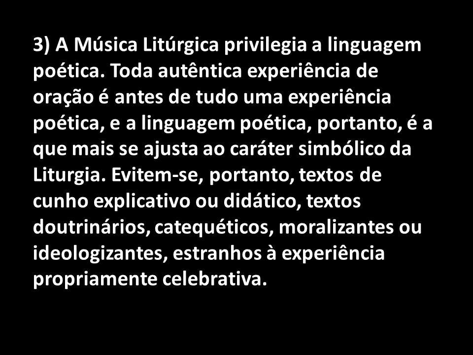 3) A Música Litúrgica privilegia a linguagem poética. Toda autêntica experiência de oração é antes de tudo uma experiência poética, e a linguagem poét