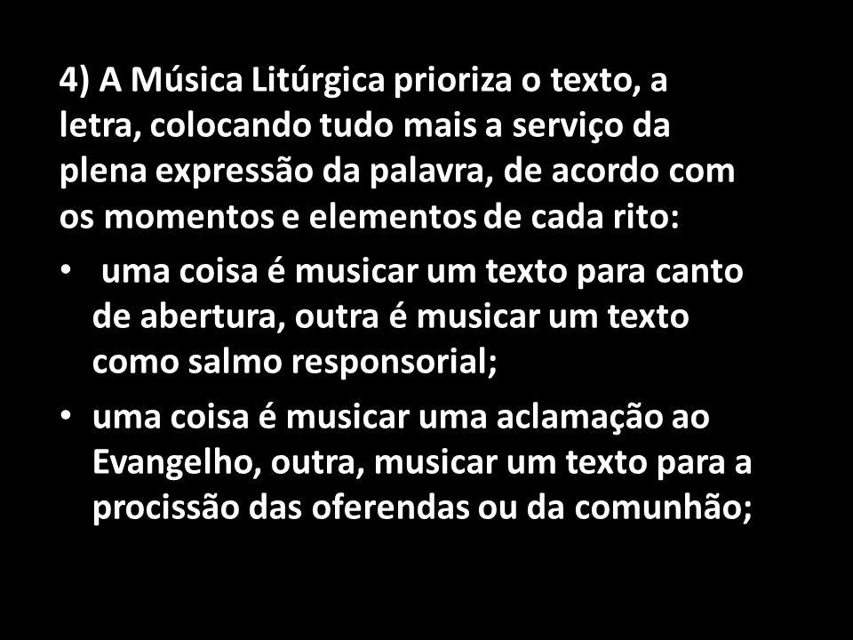 4) A Música Litúrgica prioriza o texto, a letra, colocando tudo mais a serviço da plena expressão da palavra, de acordo com os momentos e elementos de