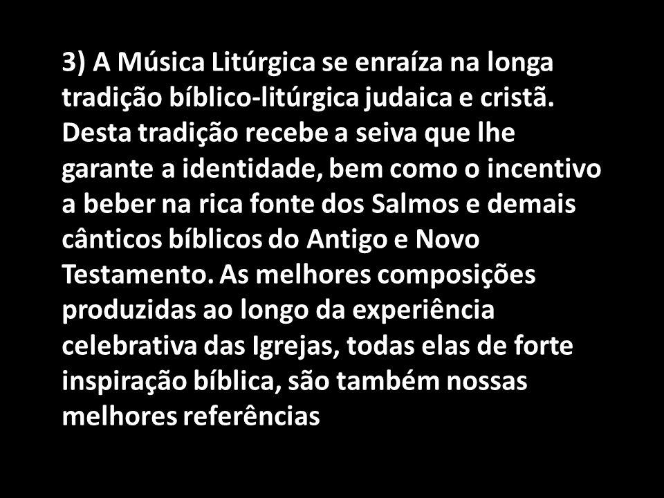 3) A Música Litúrgica se enraíza na longa tradição bíblico-litúrgica judaica e cristã. Desta tradição recebe a seiva que lhe garante a identidade, bem