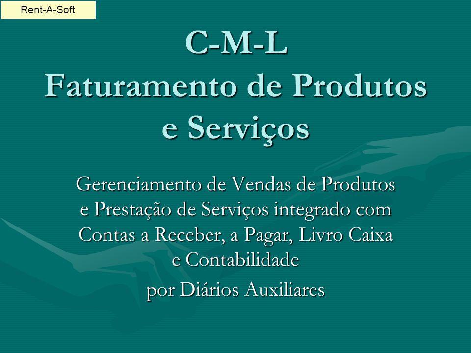 C-M-L Faturamento de Produtos e Serviços Gerenciamento de Vendas de Produtos e Prestação de Serviços integrado com Contas a Receber, a Pagar, Livro Caixa e Contabilidade por Diários Auxiliares Rent-A-Soft