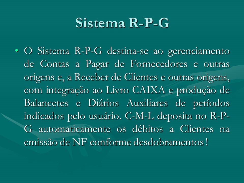 Sistema R-P-G O Sistema R-P-G destina-se ao gerenciamento de Contas a Pagar de Fornecedores e outras origens e, a Receber de Clientes e outras origens, com integração ao Livro CAIXA e produção de Balancetes e Diários Auxiliares de períodos indicados pelo usuário.