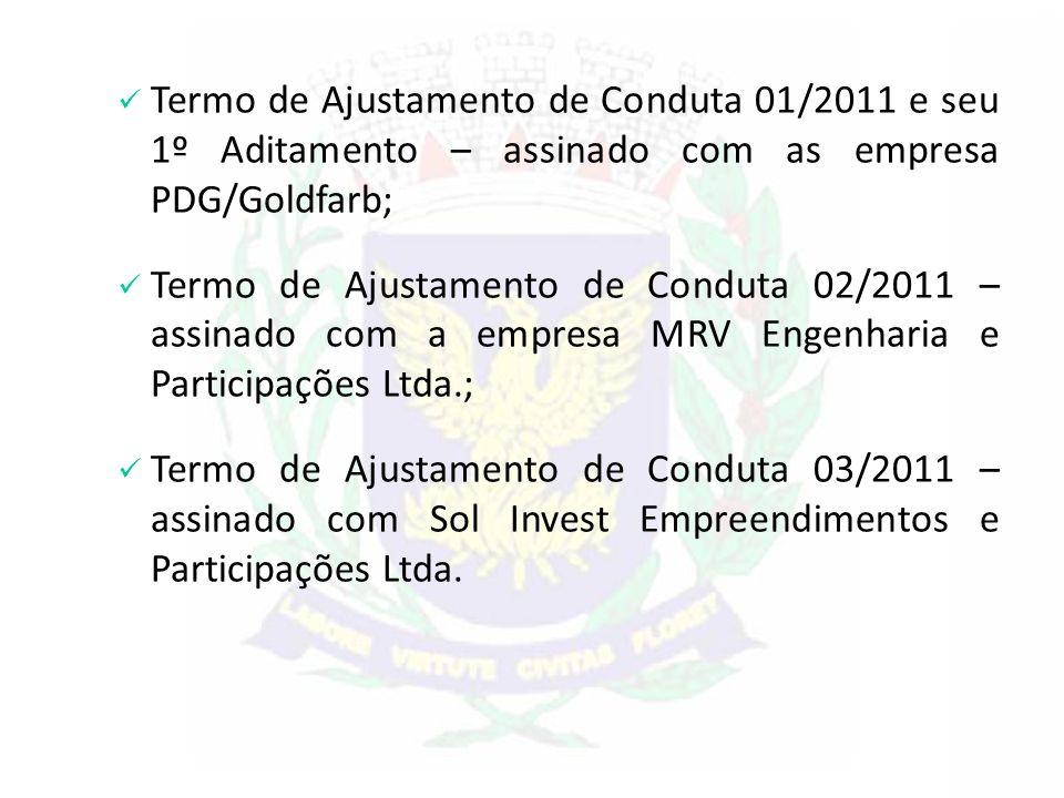 Termo de Ajustamento de Conduta 01/2011 e seu 1º Aditamento – assinado com as empresa PDG/Goldfarb; Termo de Ajustamento de Conduta 02/2011 – assinado