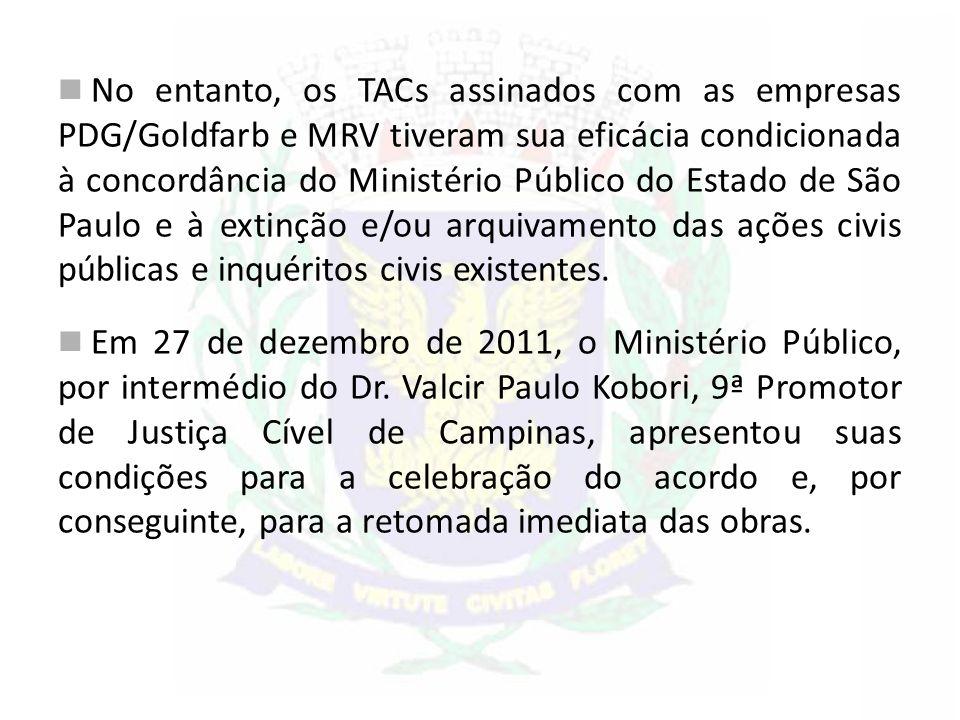 No entanto, os TACs assinados com as empresas PDG/Goldfarb e MRV tiveram sua eficácia condicionada à concordância do Ministério Público do Estado de S