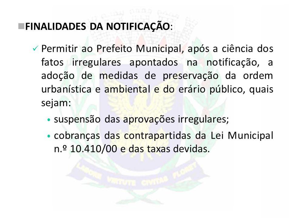 FINALIDADES DA NOTIFICAÇÃO: Permitir ao Prefeito Municipal, após a ciência dos fatos irregulares apontados na notificação, a adoção de medidas de pres