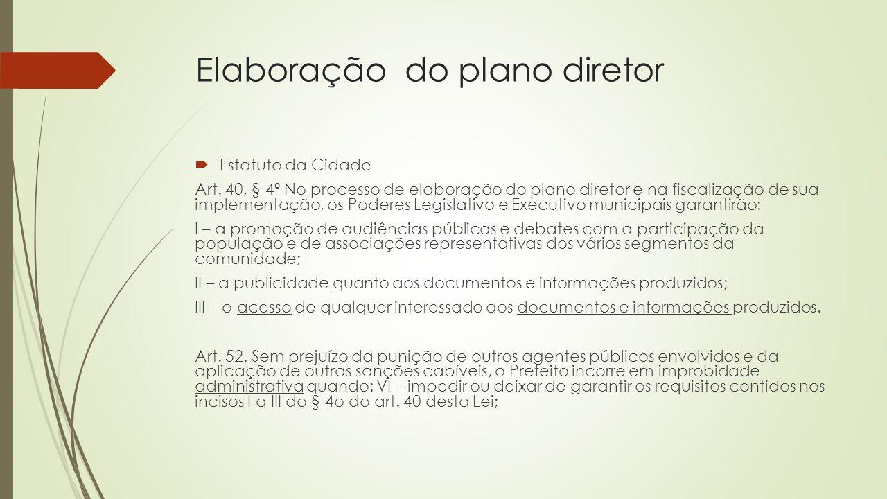 Elaboração do plano diretor  Estatuto da Cidade Art. 40, § 4º No processo de elaboração do plano diretor e na fiscalização de sua implementação, os P