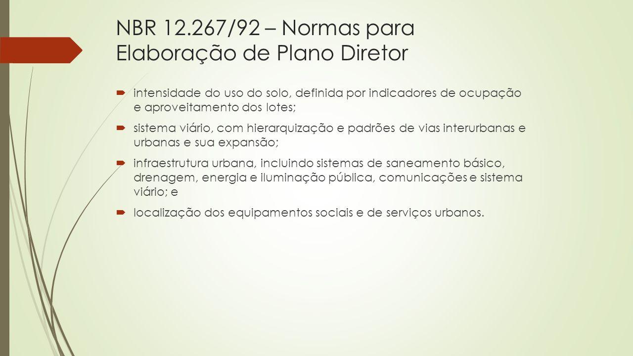 NBR 12.267/92 – Normas para Elaboração de Plano Diretor  intensidade do uso do solo, definida por indicadores de ocupação e aproveitamento dos lotes;