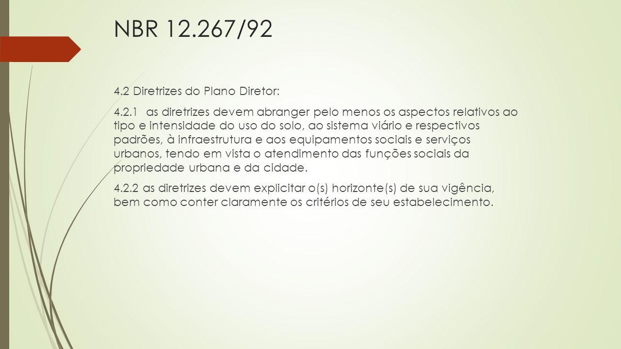 NBR 12.267/92 4.2 Diretrizes do Plano Diretor: 4.2.1 as diretrizes devem abranger pelo menos os aspectos relativos ao tipo e intensidade do uso do sol