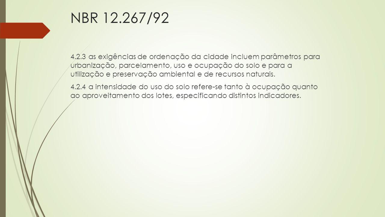 NBR 12.267/92 4.2.3 as exigências de ordenação da cidade incluem parâmetros para urbanização, parcelamento, uso e ocupação do solo e para a utilização