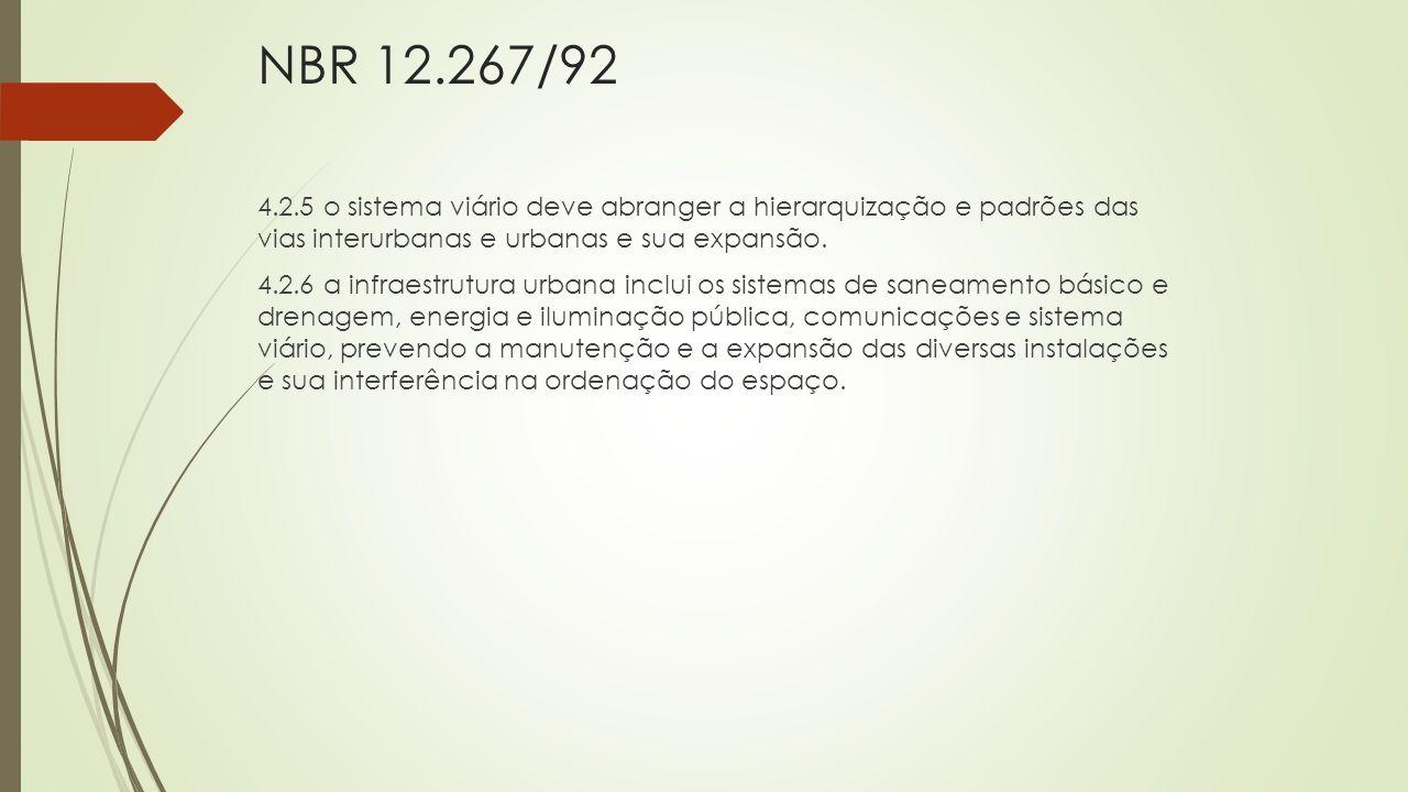NBR 12.267/92 4.2.5 o sistema viário deve abranger a hierarquização e padrões das vias interurbanas e urbanas e sua expansão. 4.2.6 a infraestrutura u