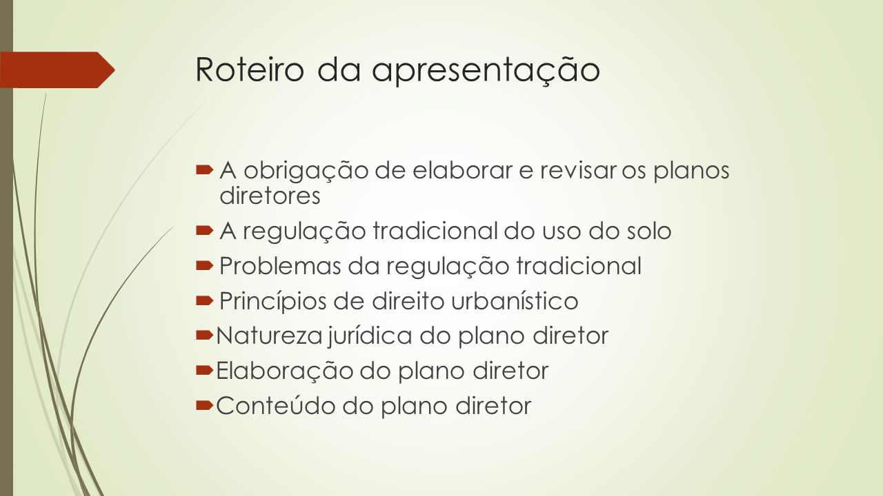 Roteiro da apresentação  A obrigação de elaborar e revisar os planos diretores  A regulação tradicional do uso do solo  Problemas da regulação trad