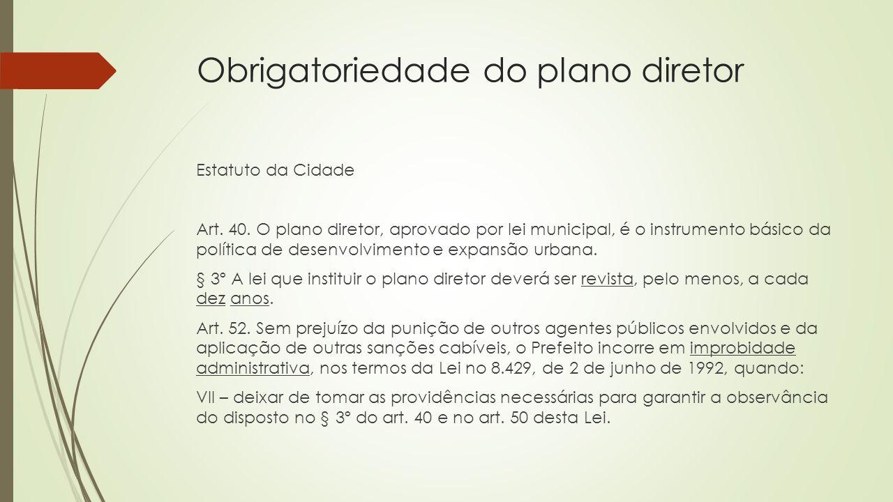 Obrigatoriedade do plano diretor Estatuto da Cidade Art. 40. O plano diretor, aprovado por lei municipal, é o instrumento básico da política de desenv