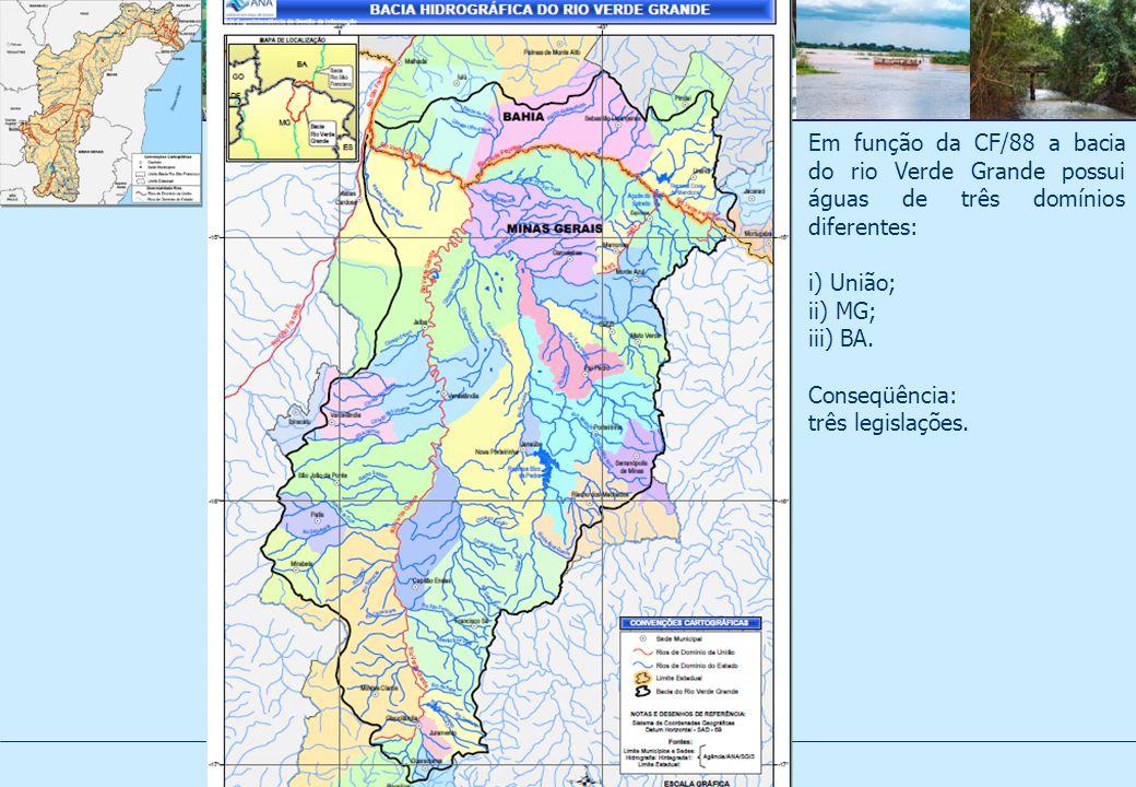 Em função da CF/88 a bacia do rio Verde Grande possui águas de três domínios diferentes: i) União; ii) MG; iii) BA.