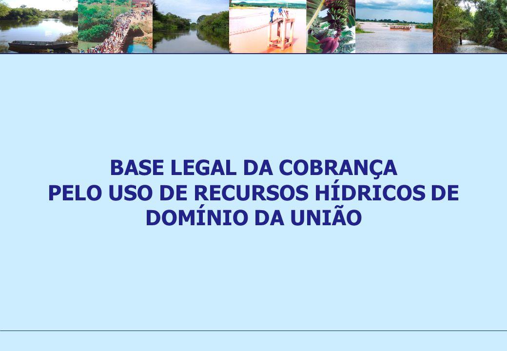 BASE LEGAL DA COBRANÇA PELO USO DE RECURSOS HÍDRICOS DE DOMÍNIO DA UNIÃO