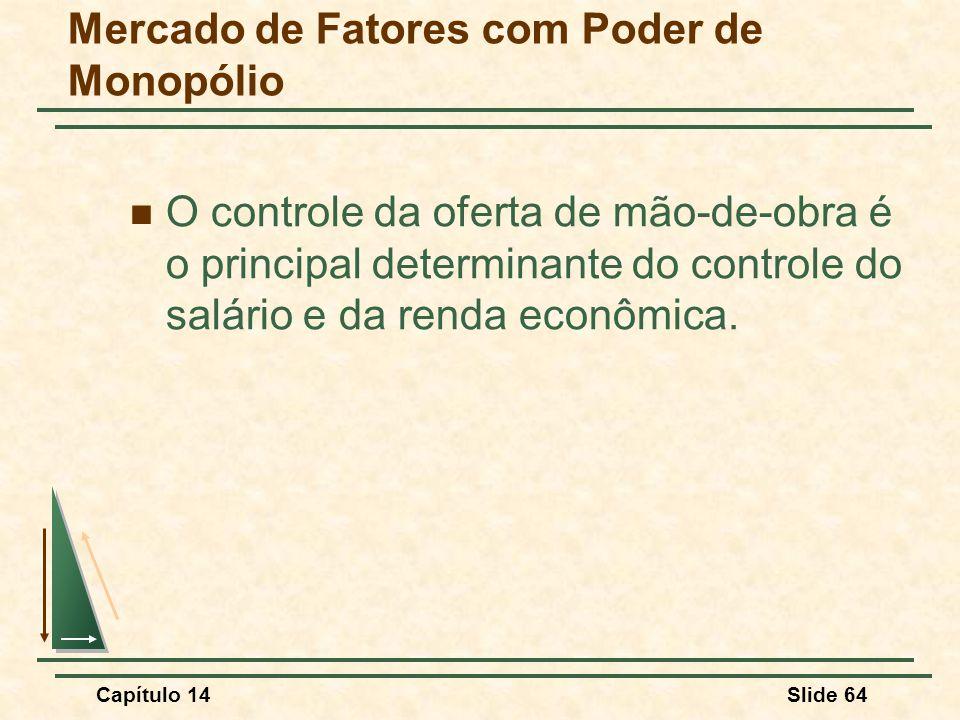 Capítulo 14Slide 64 O controle da oferta de mão-de-obra é o principal determinante do controle do salário e da renda econômica.