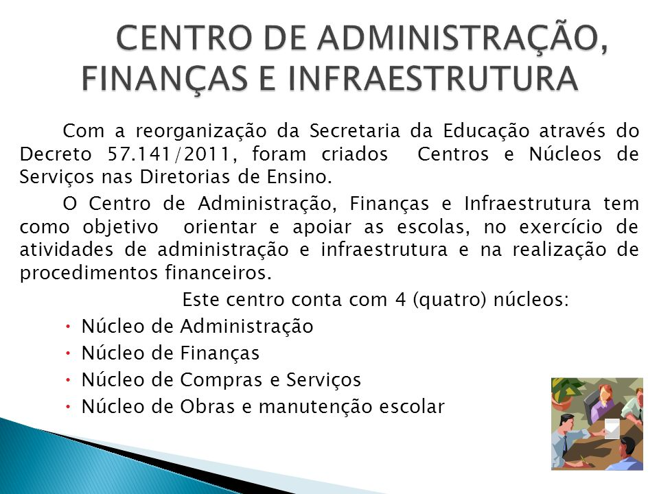 Com a reorganização da Secretaria da Educação através do Decreto 57.141/2011, foram criados Centros e Núcleos de Serviços nas Diretorias de Ensino.