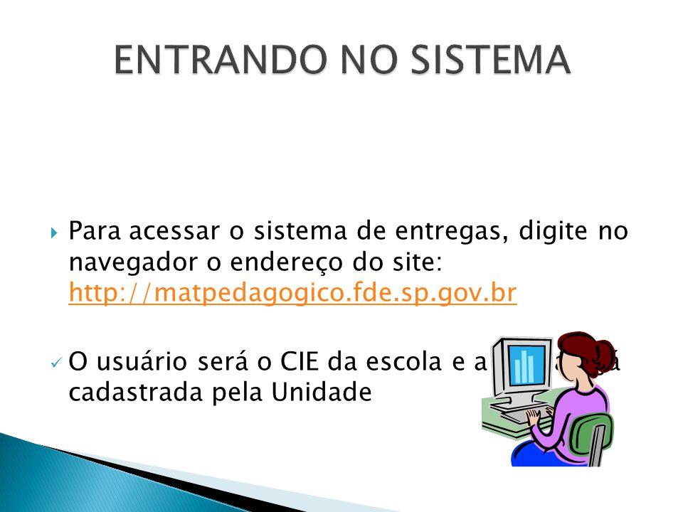  Para acessar o sistema de entregas, digite no navegador o endereço do site: http://matpedagogico.fde.sp.gov.br http://matpedagogico.fde.sp.gov.br O usuário será o CIE da escola e a senha a já cadastrada pela Unidade