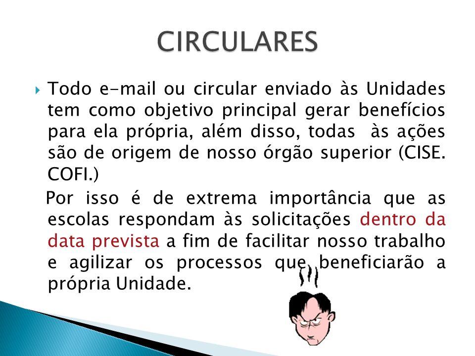  Todo e-mail ou circular enviado às Unidades tem como objetivo principal gerar benefícios para ela própria, além disso, todas às ações são de origem de nosso órgão superior (CISE.